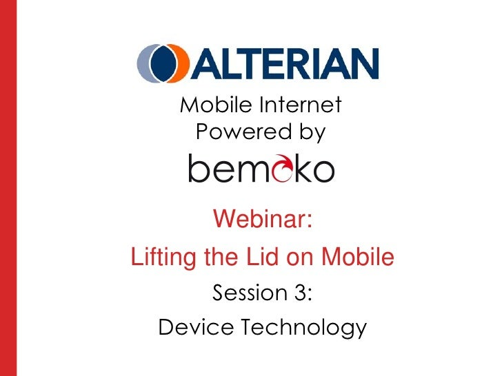 Mobile Internet     Powered by         Webinar:Lifting the Lid on Mobile       Session 3:  Device Technology