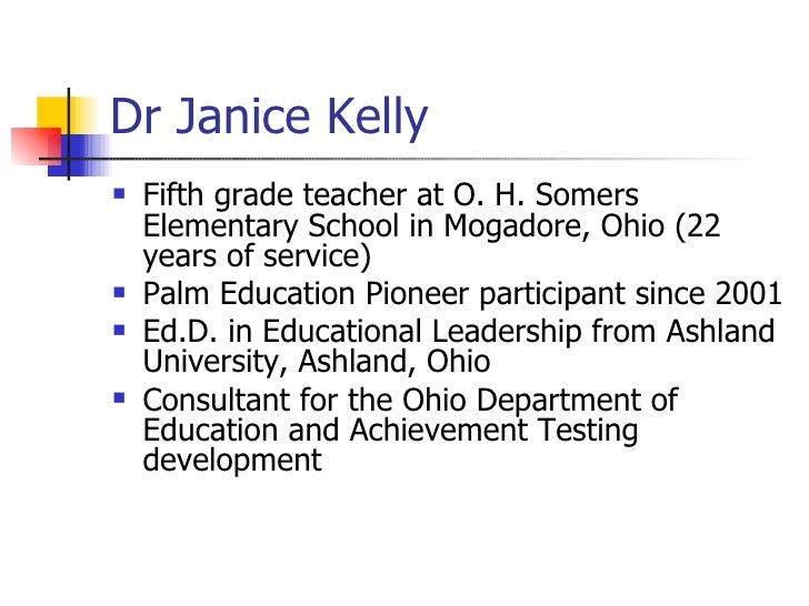 Dr Janice Kelly <ul><li>Fifth grade teacher at O. H. Somers Elementary School in Mogadore, Ohio (22 years of service)  </l...