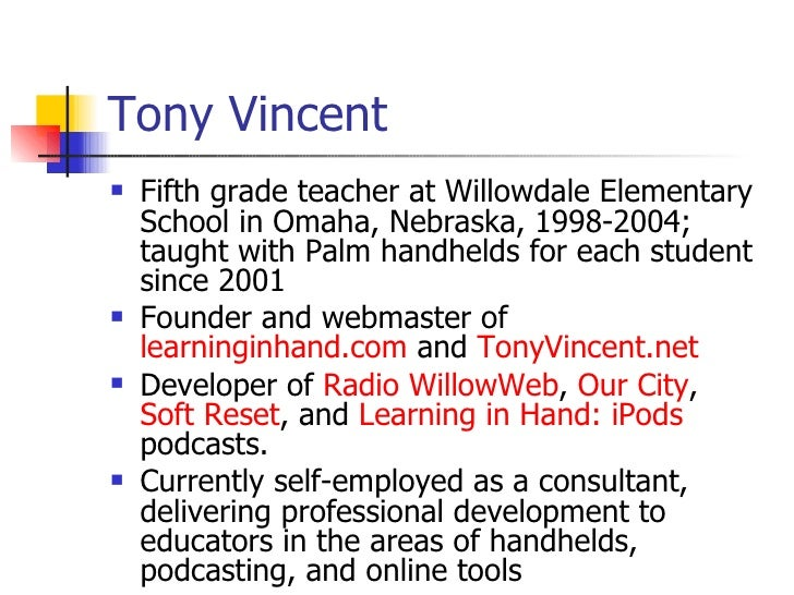 Tony Vincent <ul><li>Fifth grade teacher at Willowdale Elementary School in Omaha, Nebraska, 1998-2004; taught with Palm h...
