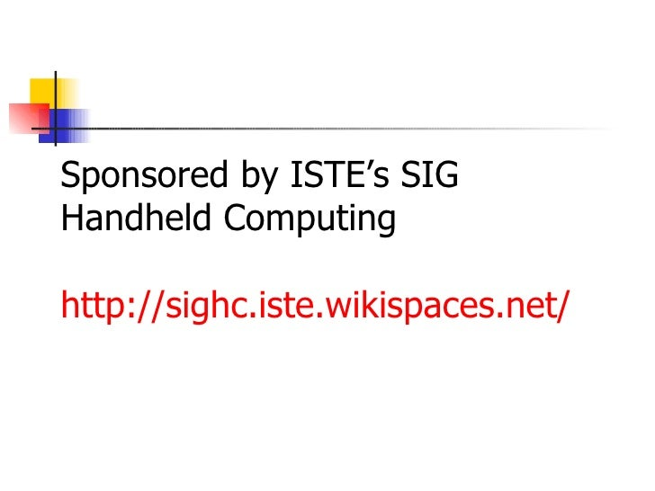 Sponsored by ISTE's SIG Handheld Computing http://sighc.iste.wikispaces.net/
