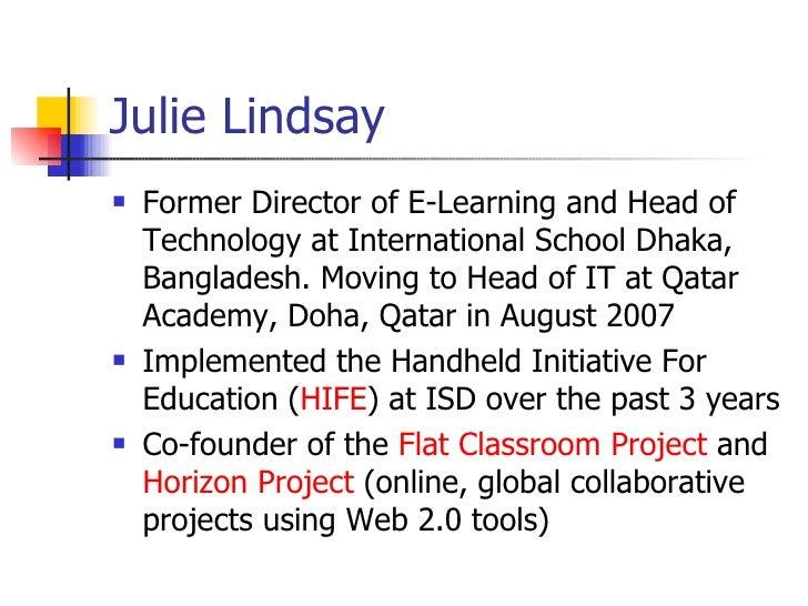 Julie Lindsay <ul><li>Former Director of E-Learning and Head of Technology at International School Dhaka, Bangladesh. Movi...