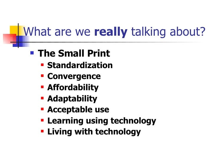 What are we  really  talking about? <ul><li>The Small Print </li></ul><ul><ul><li>Standardization </li></ul></ul><ul><ul><...