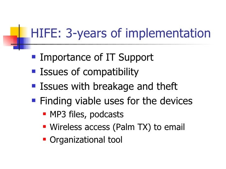 HIFE: 3-years of implementation <ul><li>Importance of IT Support </li></ul><ul><li>Issues of compatibility  </li></ul><ul>...