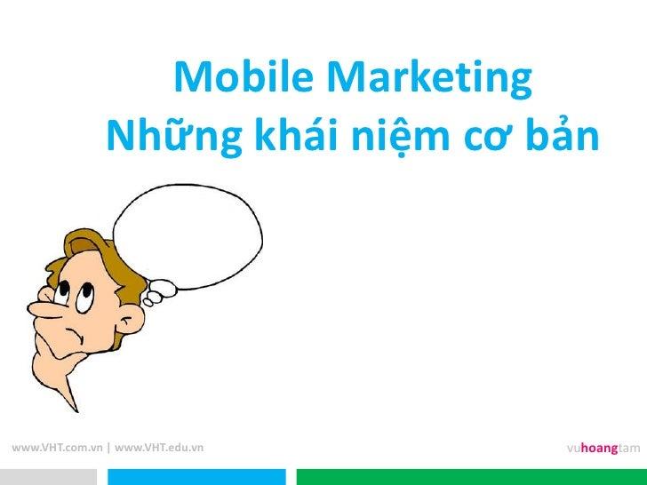 Mobile Marketing               Những khái niệm cơ bảnwww.VHT.com.vn | www.VHT.edu.vn    vuhoangtam