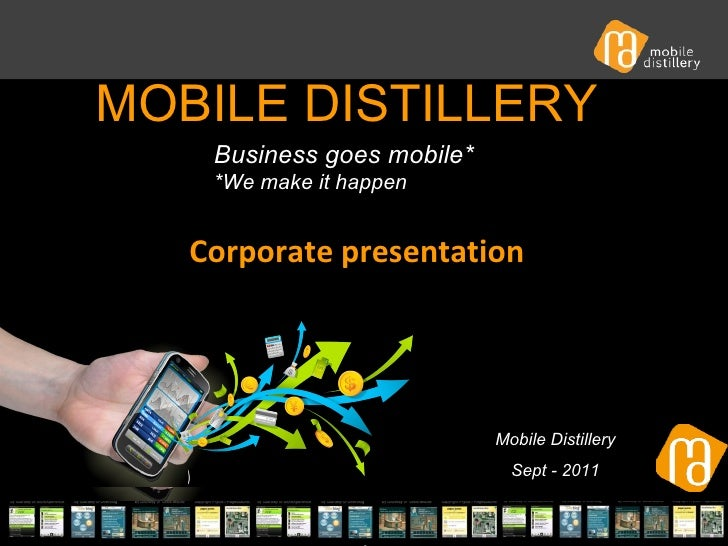 mobile distillery - confidential MOBILE DISTILLERY  Mobile Distillery Sept - 2011 Business goes mobile* *We make it happ...