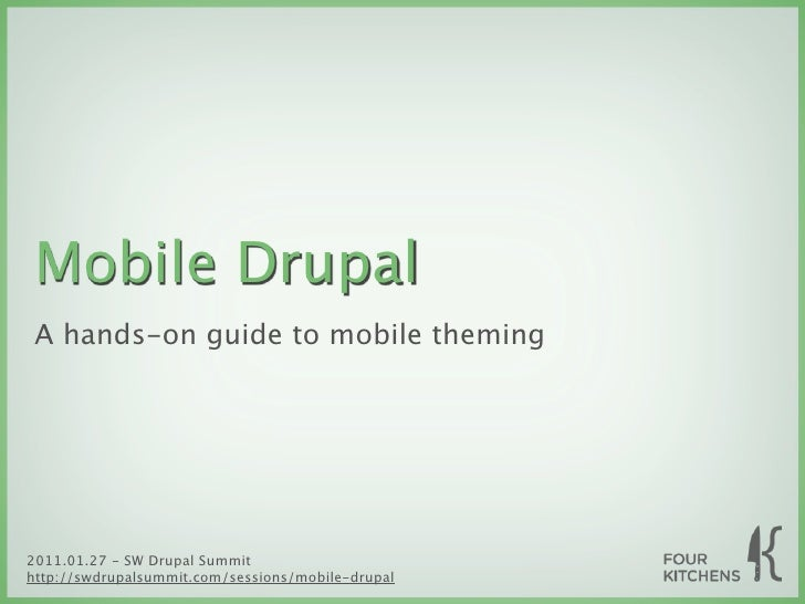 Mobile Drupal A hands-on guide to mobile theming2011.01.27 - SW Drupal Summithttp://swdrupalsummit.com/sessions/mobile-dru...