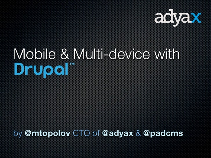 Mobile & Multi-device withby @mtopolov CTO of @adyax & @padcms