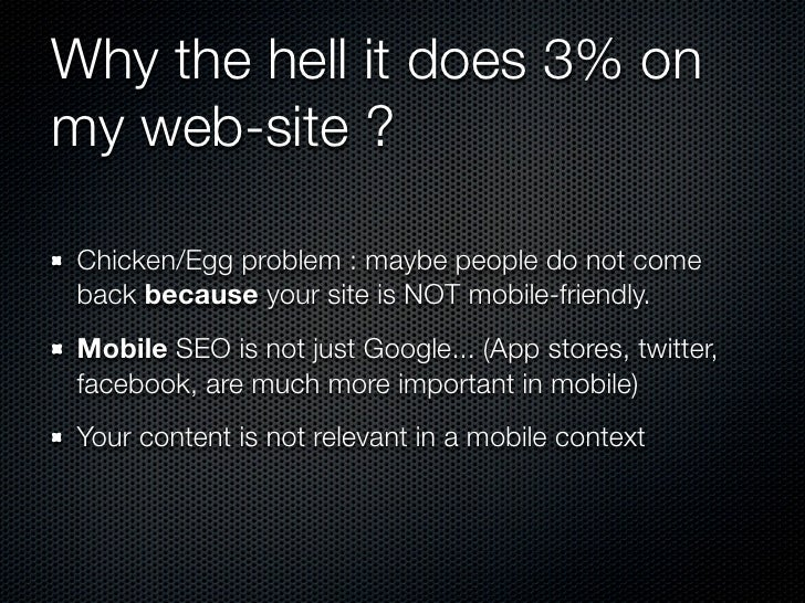 Why the hell it does 3% onmy web-site ? Chicken/Egg problem : maybe people do not come back because your site is NOT mobil...