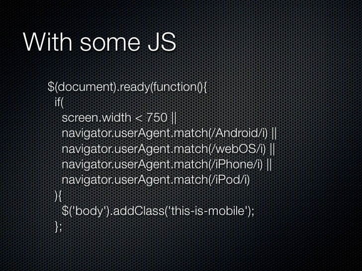 With some JS $(document).ready(function(){  if(    screen.width < 750       navigator.userAgent.match(/Android/i)       na...