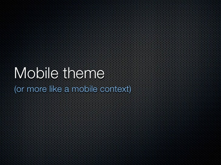 Mobile theme(or more like a mobile context)