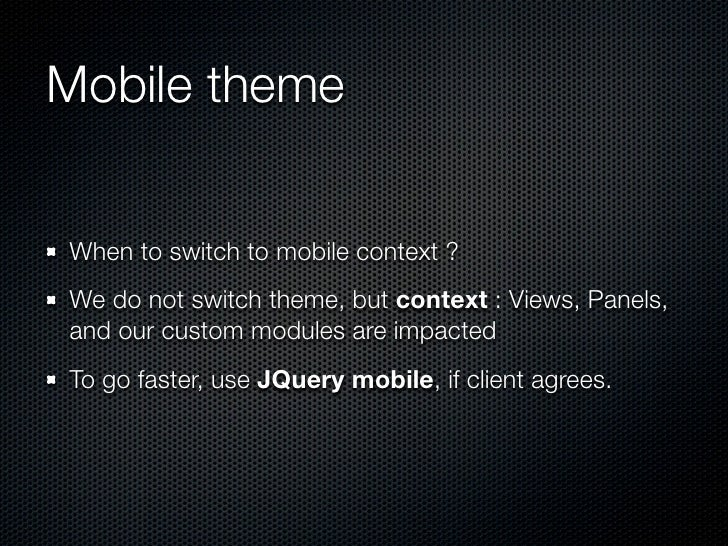 Mobile themeWhen to switch to mobile context ?We do not switch theme, but context : Views, Panels,and our custom modules a...