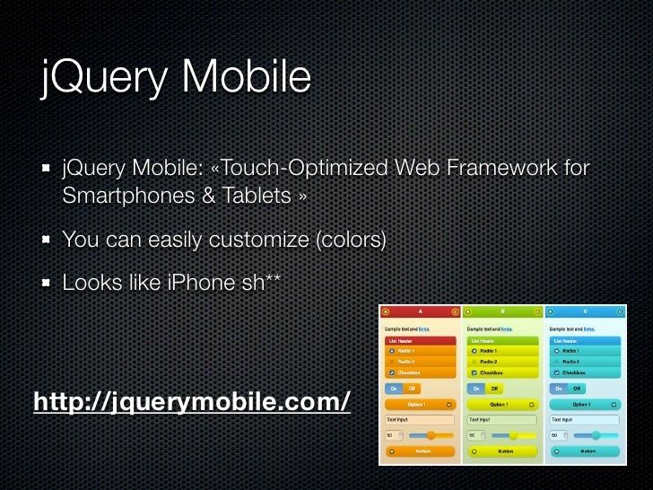 jQuery Mobile  jQuery Mobile: «Touch-Optimized Web Framework for  Smartphones & Tablets »  You can easily customize (color...