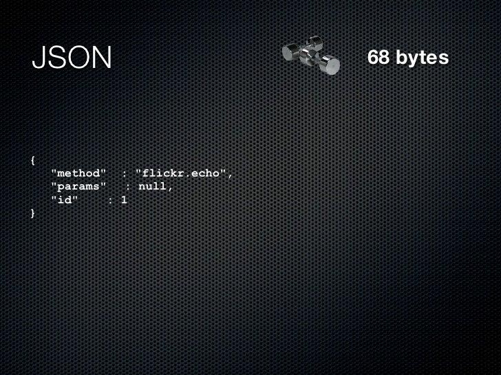 "JSON                            68 bytes{    ""method"" : ""flickr.echo"",    ""params"" : null,    ""id""    : 1}"
