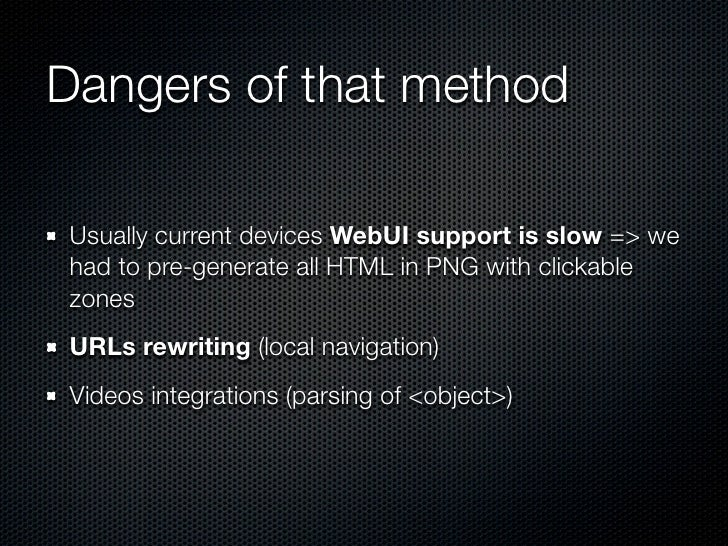 Dangers of that methodUsually current devices WebUI support is slow => wehad to pre-generate all HTML in PNG with clickabl...