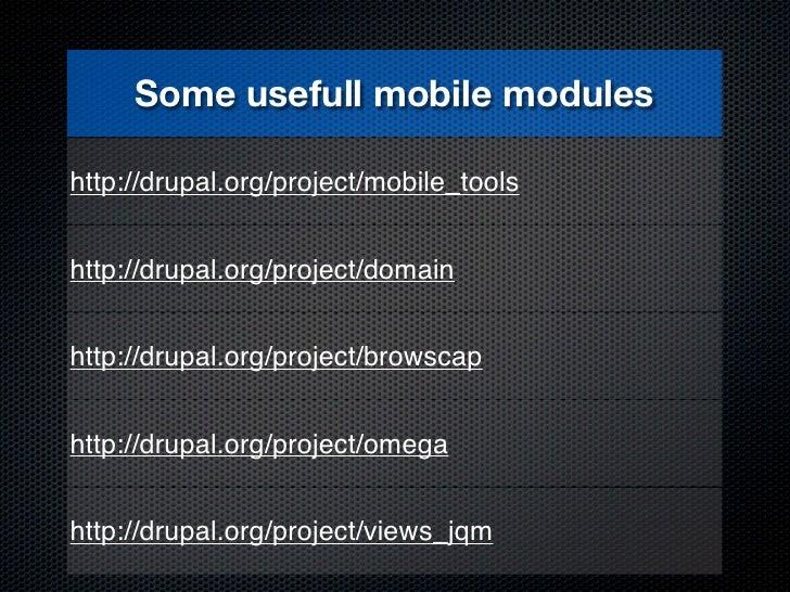 Some usefull mobile moduleshttp://drupal.org/project/mobile_toolshttp://drupal.org/project/domainhttp://drupal.org/project...