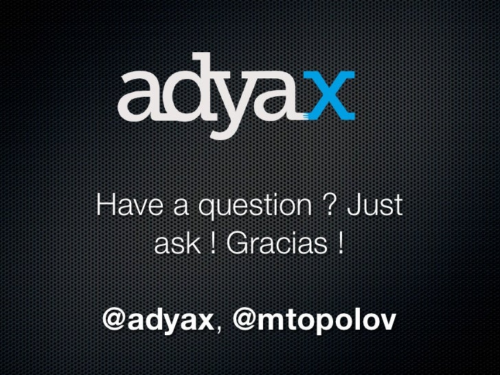 Have a question ? Just   ask ! Gracias !@adyax, @mtopolov