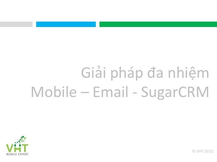 Giải pháp đa nhiệmMobile – Email - SugarCRM                      © VHT 2012
