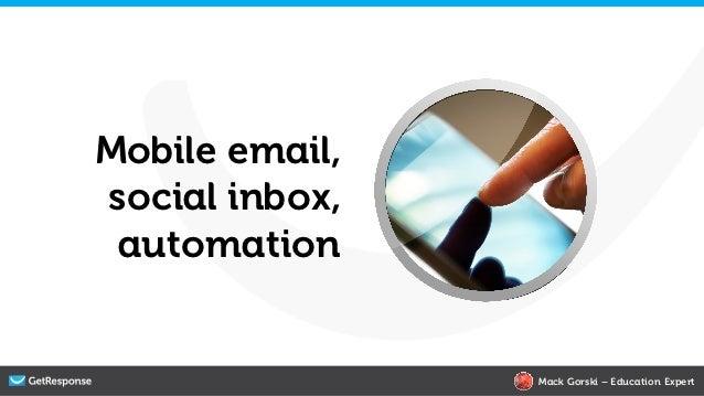 Mobile email,social inbox, automation                Mack Gorski – Education Expert
