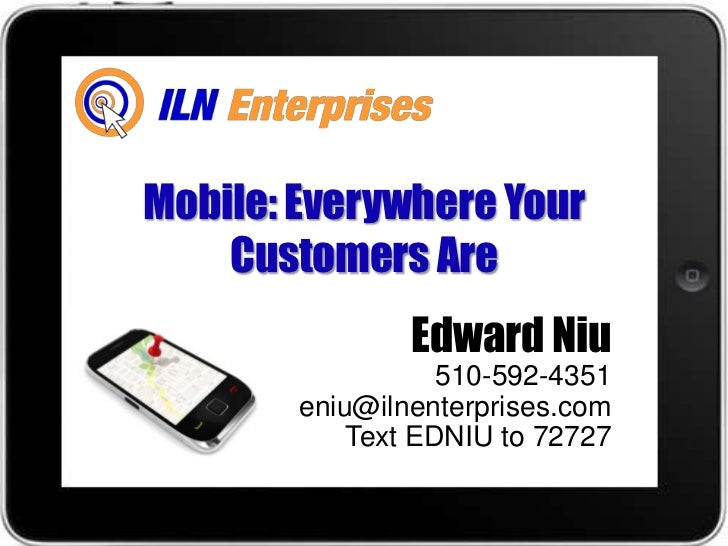 Mobile: Everywhere Your    Customers Are                Edward Niu                   510-592-4351        eniu@ilnenterpris...