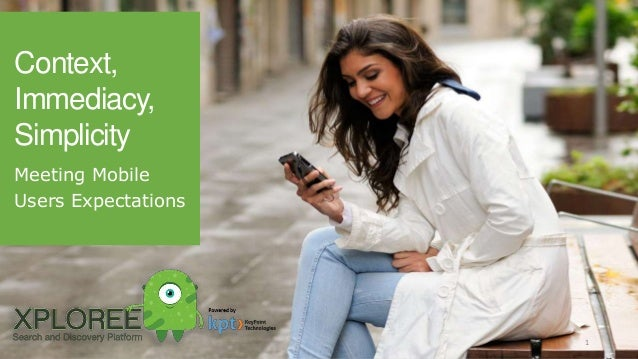 Context, Immediacy, Simplicity Meeting Mobile Users Expectations 1