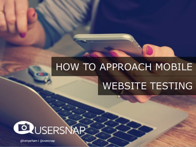 @tompeham I @usersnap HOW TO APPROACH MOBILE WEBSITE TESTING