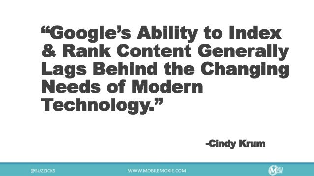 """""""Google's Ability to Index & Rank Content Generally Lags Behind the Changing Needs of Modern Technology."""" -Cindy Krum"""