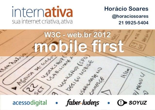 Horácio Soares                     @horaciosoares                       21 9925-5404 W3C - web.br 2012mobile first        ...