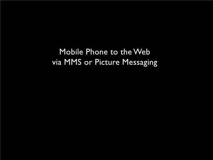 Mobile Phone to the Web via MMS or Picture Messaging