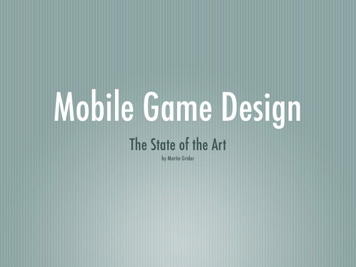 Mobile Game Design     The State of the Art           by Martin Grider