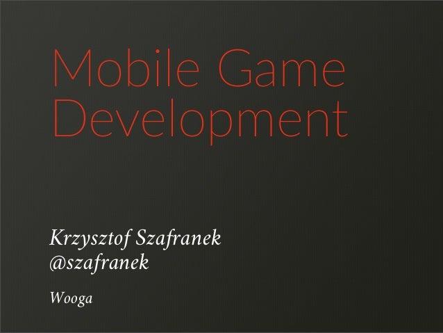 Krzysztof Szafranek Mobile Game  Development Wooga @szafranek