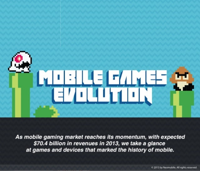 MOBILE GAMES EVOLUTION - As mobile gaming market reaches its momentum, with expected $70.4 billion in revenues in 2013, we...
