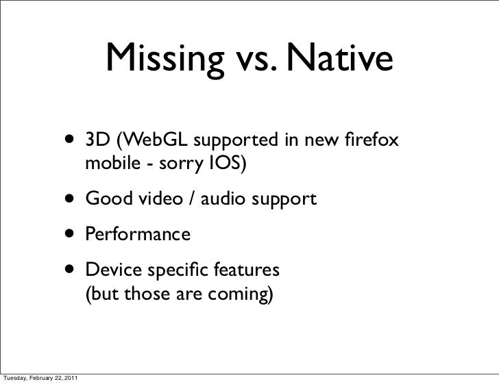 Missing vs. Native                    • 3D (WebGL supported in new firefox                             mobile - sorry IOS) ...