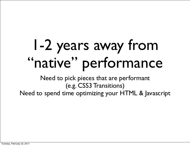 """1-2 years away from                       """"native"""" performance                      Need to pick pieces that are performan..."""
