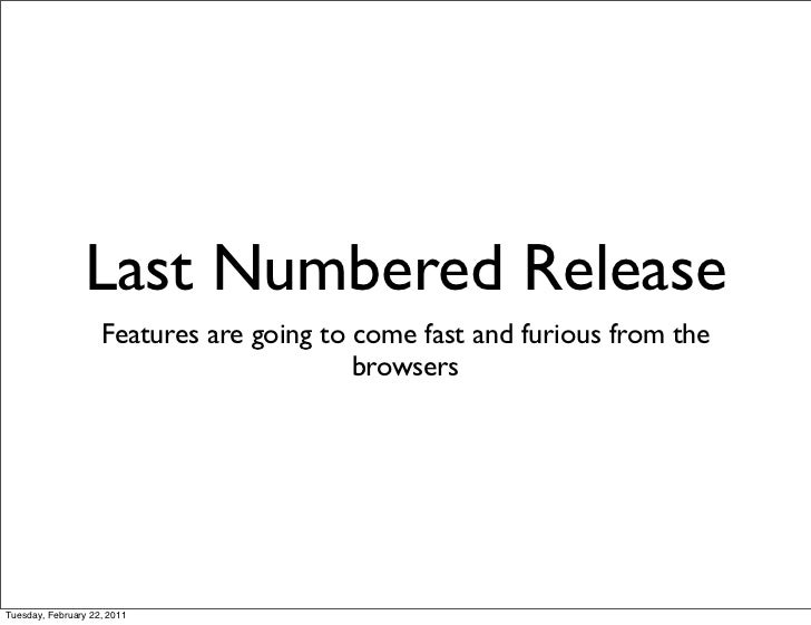 Last Numbered Release                    Features are going to come fast and furious from the                             ...