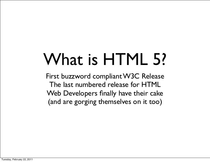 What is HTML 5?                             First buzzword compliant W3C Release                               The last nu...