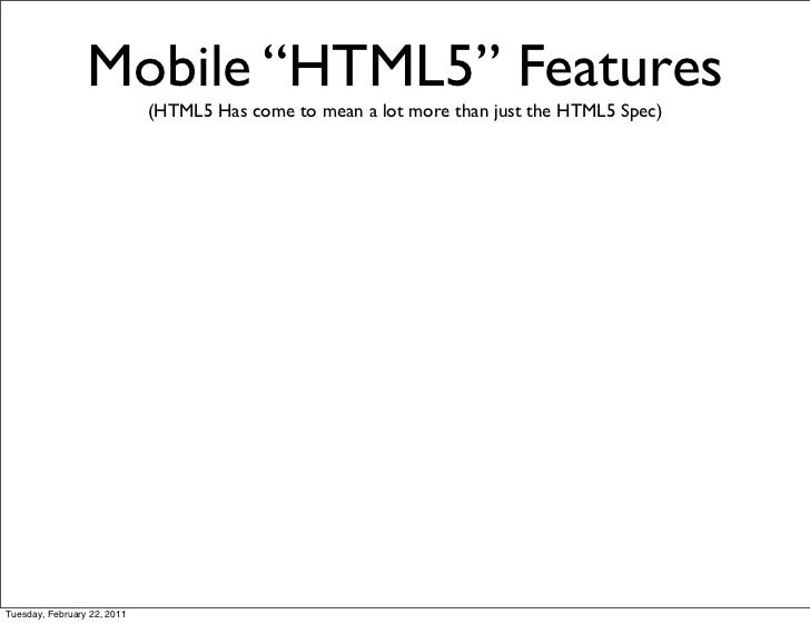 """Mobile """"HTML5"""" Features                             (HTML5 Has come to mean a lot more than just the HTML5 Spec)Tuesday, F..."""