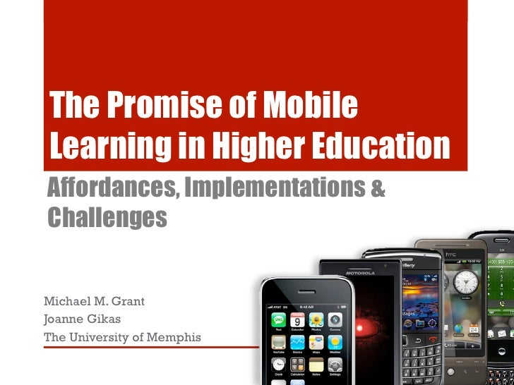 The Promise of MobileLearning in Higher EducationAffordances, Implementations &ChallengesMichael M. GrantJoanne GikasThe U...