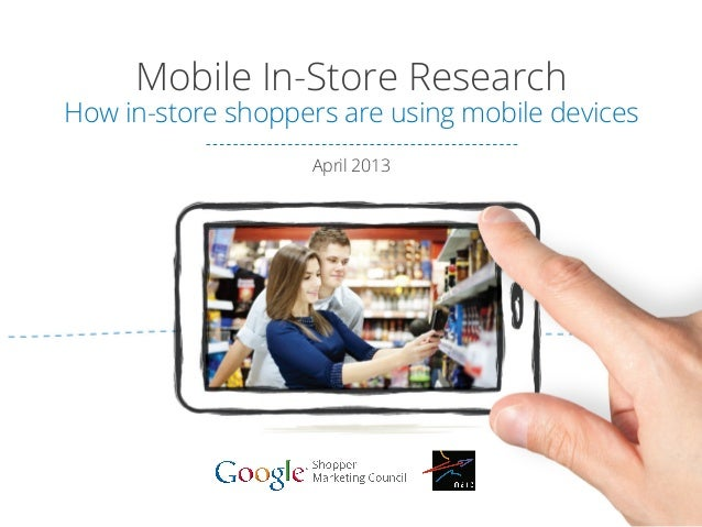 Mobile In-Store Research How in-store shoppers are using mobile devices April 2013