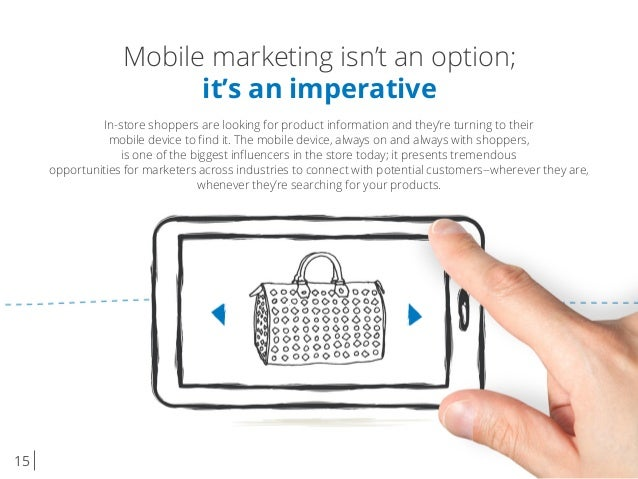 15 Mobile marketing isn't an option; it's an imperative In-store shoppers are looking for product information and they're ...