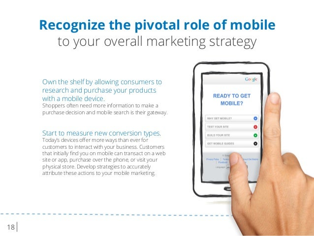 18 Recognize the pivotal role of mobile to your overall marketing strategy Own the shelf by allowing consumers to research...