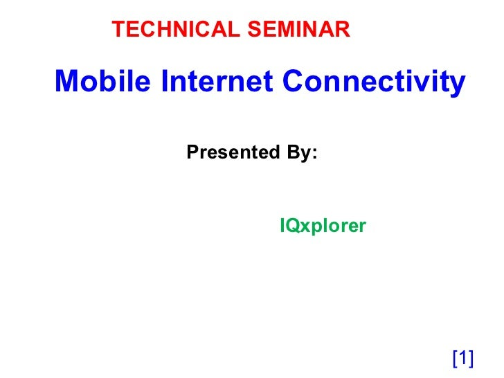 Mobile Internet Connectivity Presented By: IQxplorer [ ] TECHNICAL SEMINAR