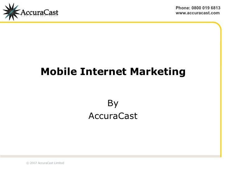 Mobile Internet Marketing By AccuraCast © 2007 AccuraCast Limited