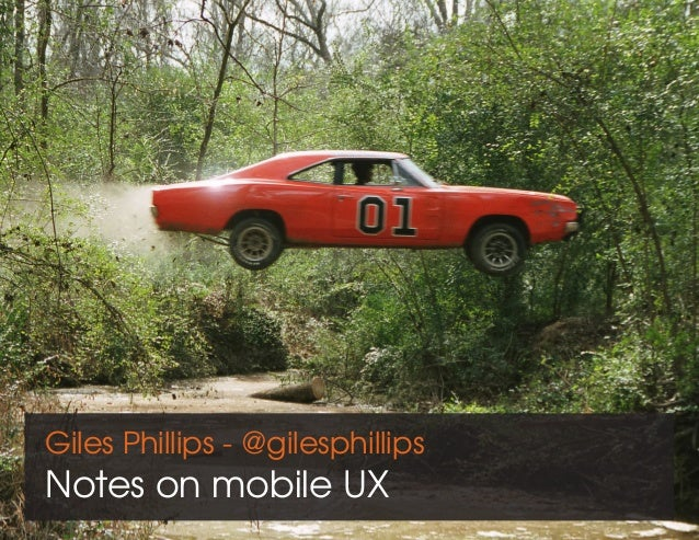 Giles Phillips - @gilesphillips Notes on mobile UX