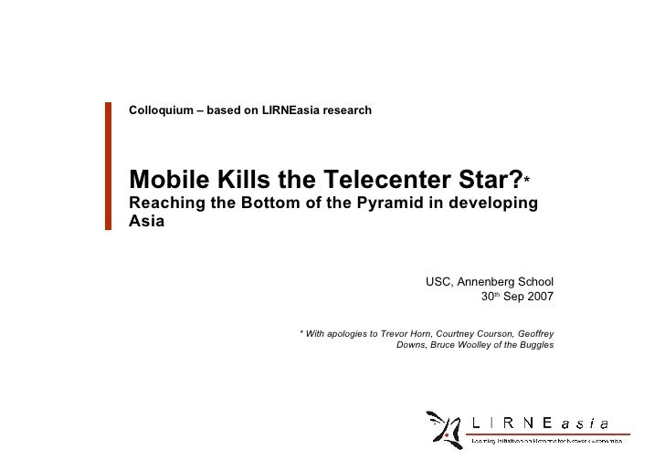 Client Logo Colloquium – based on LIRNEasia research Mobile Kills the Telecenter Star? * Reaching the Bottom of the Pyrami...