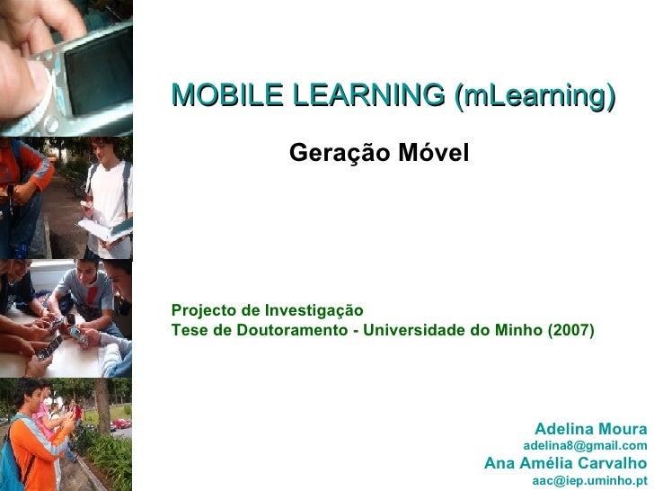 MOBILE LEARNING (mLearning) Geração Móvel Projecto de Investigação Tese de Doutoramento - Universidade do Minho (2007) Ade...