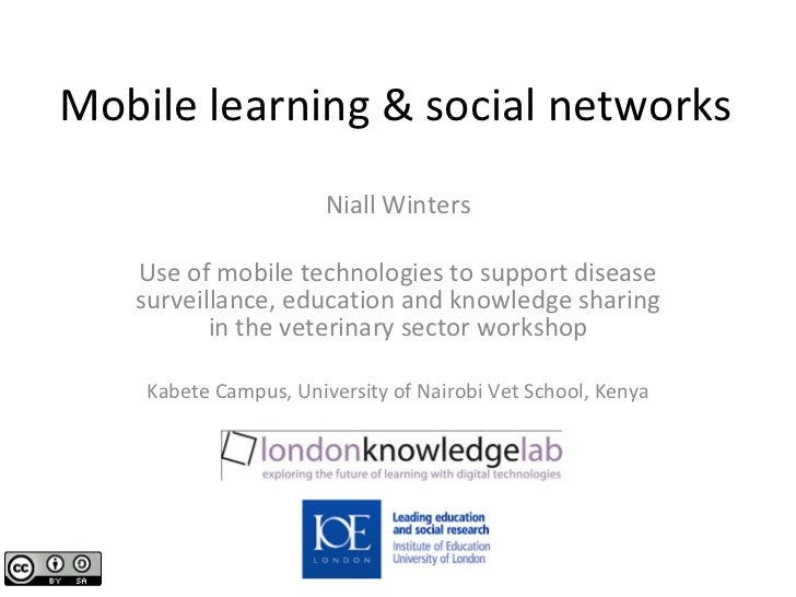 Mobile learning & social networks Niall Winters Use of mobile technologies to support disease surveillance, education and ...