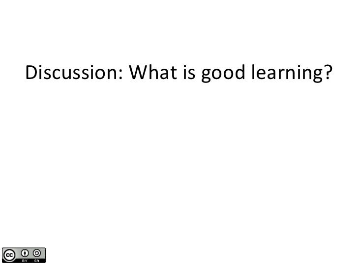 Discussion: What is good learning?