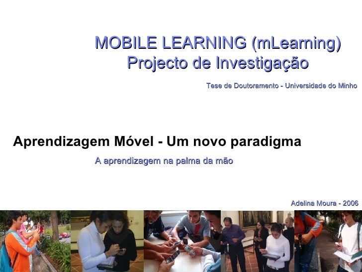 MOBILE LEARNING (mLearning) Projecto de Investigação   Tese de Doutoramento - Universidade do Minho Aprendizagem Móvel - U...