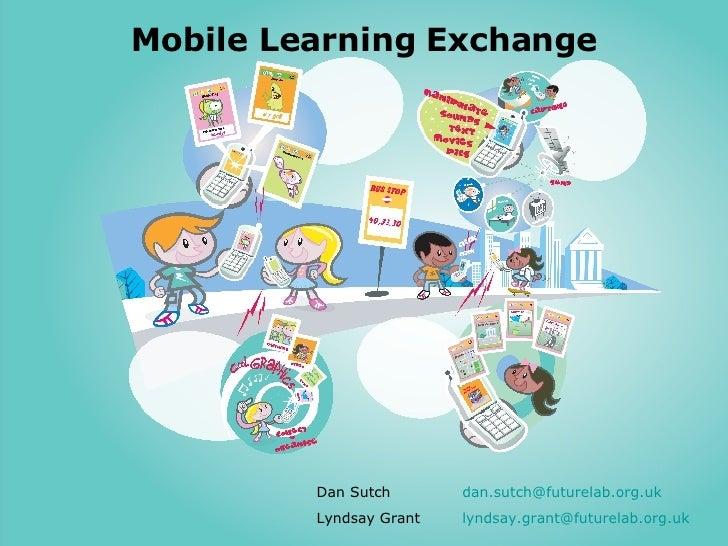Mobile Learning Exchange Dan Sutch  [email_address]   Lyndsay Grant [email_address]