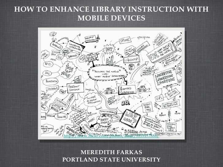 HOW TO ENHANCE LIBRARY INSTRUCTION WITH            MOBILE DEVICES         http://www.flickr.com/photos/dmje/5159177886/   ...